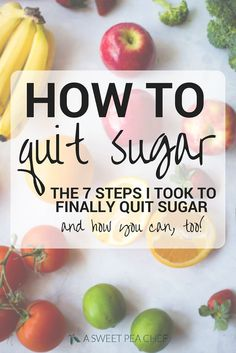 Follow these 7 easy steps for how to quit sugar using clean eating and healthy replacements. These are the same steps I used to quit sugar and how you can, too!