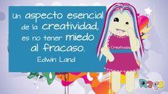 Un aspecto esencial  de la creatividad,  es no tener miedo  al fracaso.Creatividad