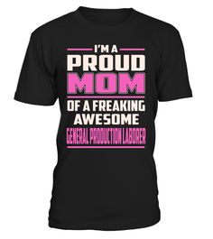 General Production Laborer Proud MOM Job Title T-Shirt #GeneralProductionLaborer