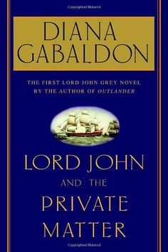 Read Lord John and the Private Matter thriller mystery book by Diana Gabaldon . Adored bestselling author Diana Gabaldon brings us the first book in a new trilogy featuring many of the characters fro Outlander Novel, Diana Gabaldon Books, Lord John, John Gray, Best Mysteries, Mystery Books, Used Books, Romance Novels, Bestselling Author