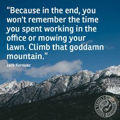 Remember The Time, Jack Kerouac, The Office, Climbing, Lawn, Mountain, Journey, Travel, Rock Climbing