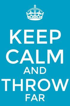 Keep calm and throw far