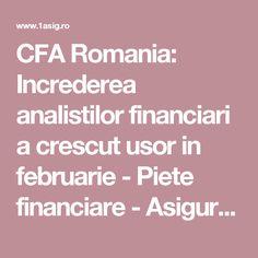 CFA Romania: Increderea analistilor financiari a crescut usor in februarie - Piete financiare - Asigurari - Totul despre asigurari - Piata asigurarilor din Romania - 1asig.ro