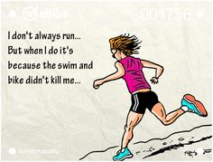 I don't always run... But when I do it's because the swim and bike didn't kill me...   ilovetorun.org