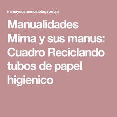 Manualidades Mirna y sus manus: Cuadro Reciclando tubos de papel higienico
