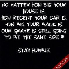 Worldly things come & go....what matters is having a personal relationship with Jesus #humility #humble