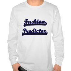Fashion Predictor Classic Job Design T Shirt, Hoodie Sweatshirt