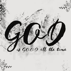 GOD is Good all the time!!
