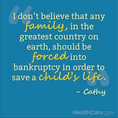 """I don't believe that any family, in the greatest country on earth, should be forced into bankruptcy in order to save a child's life."" - Cathy"