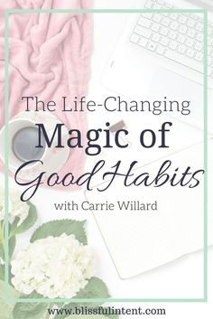 Having good habits can change everything in life. Good habits can be life-changing and magical. /carriewillard/