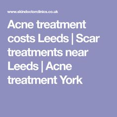 Acne treatment costs Leeds | Scar treatments near Leeds | Acne treatment York