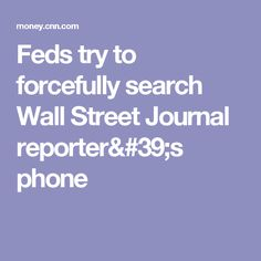 Feds try to forcefully search Wall Street Journal reporter's phone