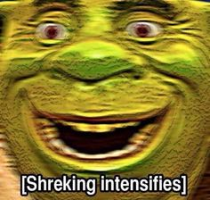 whY DO I LOVE SHREK SO MUCH