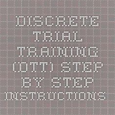 Discrete Trial Training (DTT) STEP-BY-STEP INSTRUCTIONS
