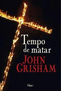 Tempo de Matar - John Grisham ~ Bebendo Livros