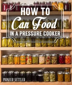 Step By Step Tutorials On How To Can Foods In A Pressure Cooker By Pioneer Settler. http://pioneersettler.com/how-to-can-food/
