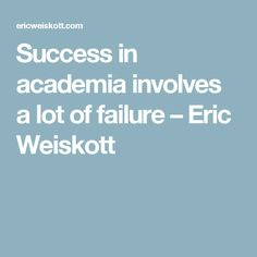 Success in academia involves a lot of failure – Eric Weiskott