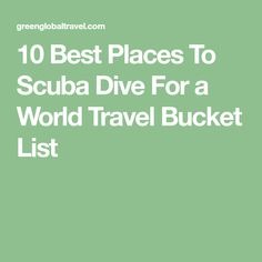 10 Best Places To Scuba Dive For a World Travel Bucket List