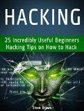 Free Kindle Book -  [Nonfiction][Free] Hacking: 25 Incredibly Useful Beginners Hacking Tips on How to Hack (hacking, web hacking, clash of clans hack)