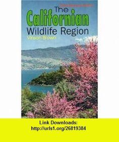 The Californian Wildlife Region (Outdoor and Nature) (9780879612016) Vinson Brown, Phillip Brown, Keven Brown , ISBN-10: 0879612010  , ISBN-13: 978-0879612016 ,  , tutorials , pdf , ebook , torrent , downloads , rapidshare , filesonic , hotfile , megaupload , fileserve