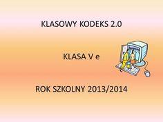 KLASOWY KODEKS 2.0 KLASA V e ROK SZKOLNY 2013/2014.