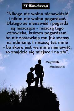 Nikogo nie wolno nienawidzić i nikim nie wolno pogardzać... #Musierowicz-Małgorzata,  #Nienawiść, #Pogarda