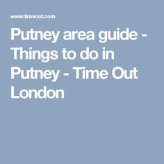 Putney area guide - Things to do in Putney - Time Out London