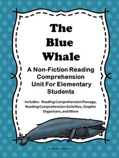 The Blue Whale - A Non-Fiction Reading Comprehension Activity Book This activity book includes activities to teach students about the characteristics of blue whales. Activities in this whale unit include a non-fiction reading comprehension passage, vocabulary activities, writing activities, and more.