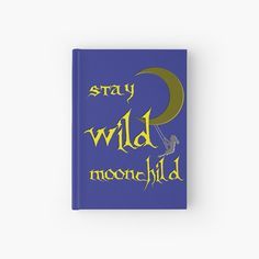 'Stay Wild Moonchild, gold, yellow, blue or black' Hardcover Journal by cool-shirts