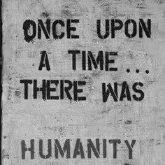 graffiti art once upon a time. there was humanity Graffiti Quotes, Art Quotes, Life Quotes, Inspirational Quotes, Motivational, Sticker Street Art, Street Art Graffiti, Favim, Palestine