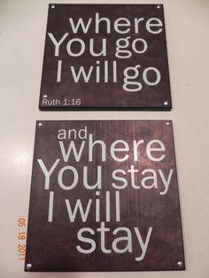 Ruth 1:16 . . .  I love this verse