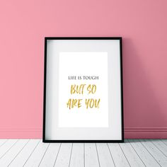 Life Is Tough - Strong Message Wall Art - Gold Text Art - Poster For Your Home #AwesomeArt #ForYourHome #LoveWallArt #ArtForEveryHome #BoostUp #print #StrongMessage #SelfEsteem #WallArtPrint #poster Love Wall Art, Wall Art Prints, Fine Art Prints, Poster Prints, Life Is Tough, Inspirational Wall Art, Minimalist Poster, Typography Art, Poster Making