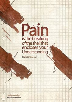 Pain quote by ~uniquefa on deviantART: Pain is the breaking of the shell that encloses your understanding