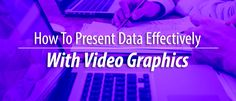 How To Present Data Effectively With Video Graphics
