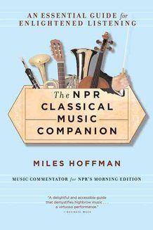 The NPR Classical Music Companion by Miles Hoffman