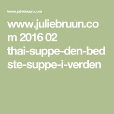 www.juliebruun.com 2016 02 thai-suppe-den-bedste-suppe-i-verden