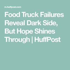 Food Truck Failures Reveal Dark Side, But Hope Shines Through | HuffPost