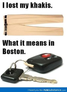 Boston. I can't ever say khaki pants the same again. lol