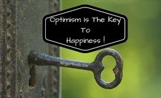 """""""Optimism is the key to happiness..!"""" """"Two men look out through the same bars: One sees the mud, and one sees the stars.""""- Frederick Langbridge. Read on...!"""