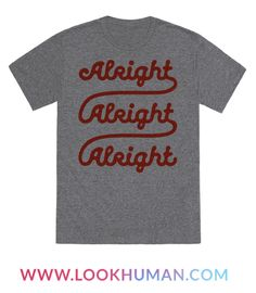 """Channel your inner Mcconaughey with this vintage inspired text tee. This old school graphic tee features the phrase """"Alright, alright alright"""" in a cursive font. Cool Shirts, Funny Shirts, Tee Shirts, Awesome Shirts, Classic Rock Shirts, Love Clothing, Tee Design, Printed Shirts, Graphic Tees"""