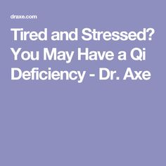 Tired and Stressed? You May Have a Qi Deficiency - Dr. Axe Qi Deficiency, Always Tired, Dr Axe, Hormone Balancing, Qigong, Sweet And Spicy, Acupuncture, Health And Nutrition, Metabolism