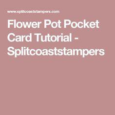 Flower Pot Pocket Card Tutorial - Splitcoaststampers
