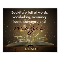 Books are full of words, vocabulary, meaning, ideas, concepts, and magic.
