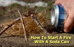 How To Start A Fire With A Soda Can - you can even use an empty beer can…