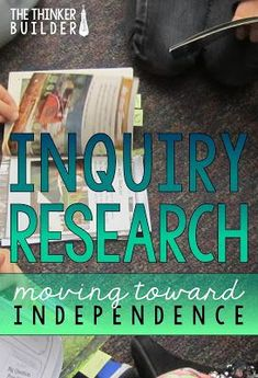 Inquiry Research: Moving Students Toward Independence (The Thinker Builder)
