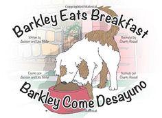 Barkley Eats Breakfast: Barkley Come Desayuno by Jackson and Lisa Moller http://www.amazon.com/dp/1514284820/ref=cm_sw_r_pi_dp_k9zLvb0ZYQ1QB