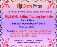DIGITAL PAYOUT  Cordially Inviting you to the Inauguration of Digital Payout - Digital Marketing Training  SUNDAY - 6th December 2015 Time: 10.00 A.M to 2.00 P.M.  Visit : www.digitalpayout.org Address: E-2 /189A, 2nd floor, Near Shastri Nagar Metro Station, Opp Gate No.-2, Shastri Nagar, New Delhi - 110052, India   #DigitalMarketingTrainingInstituteinDelhi