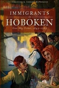 Immigration historian and Hoboken resident Christina Ziegler McPherson's book on Hoboken's immigration patterns is fascinating. She's working now on our 2014 exhibit, an immigration history of Hoboken.