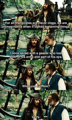 Pirates of the Caribbean. I KNOW LARRY!! LOL!!!!!!!!!!!