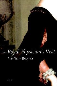 """The Royal Physician's Visit"" Per Olov Enquist"